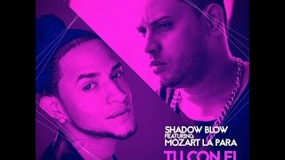 Shadow Blow Ft. Mozart La Para - Tu Con El Y Yo Con Ella (Audio)