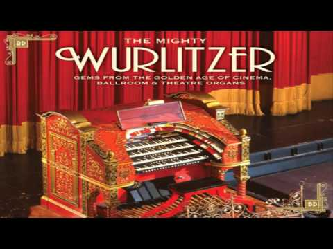 The Mighty Wurlitzer. Gems from the golden age of cinema, ballroom and theatre organs.