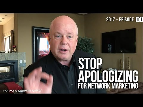 Stop Apologizing For Network Marketing