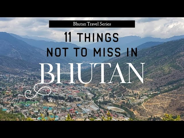 11 Things Not To Miss in Bhutan | Bhutan Travel Series | Traveller By Birth | Hiral Pandya