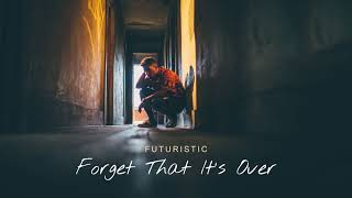 Futuristic Forget That It s Over Official Audio