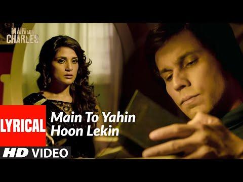 Lyrical: Main To Yahin Hoon Lekin | Main Aur Charles | Randeep Hooda Richa Chadda | Ali Azmat
