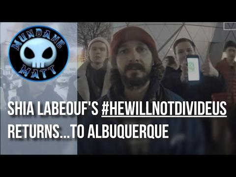 [Internet] Shia LaBeouf's #HeWillNotDivideUs returns...to Albuquerque