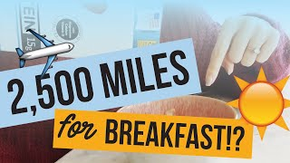 I flew 2,500 miles to eat breakfast (no, seriously)