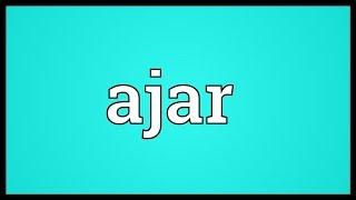 Ajar Meaning