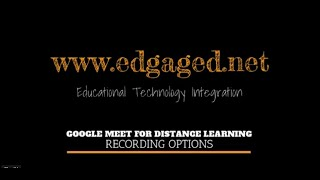 Google Meet for Distance Learning: Recording Options