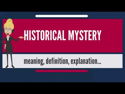 What is HISTORICAL MYSTERY? What does HISTORICAL MYSTERY mean? HISTORICAL MYSTERY meaning