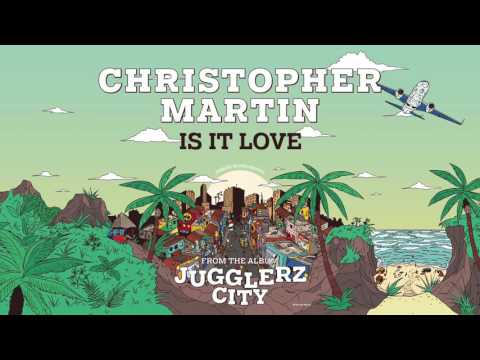 CHRISTOPHER MARTIN - IS IT LOVE [JUGGLERZ CITY ALBUM 2016]