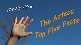 THE AZTECS - Top Five Facts