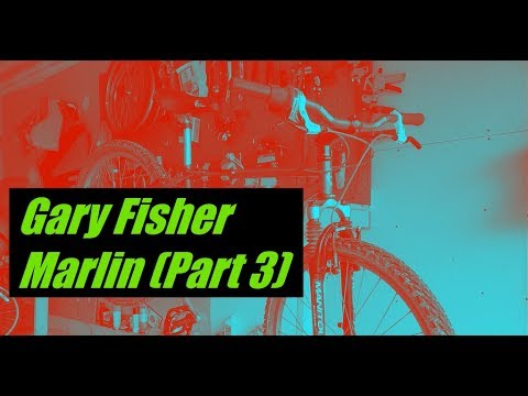 Gary Fisher Marlin (Part 3)