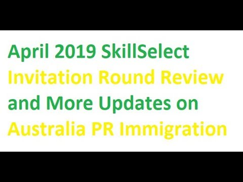 April 2019 SkillSelect Invitation Round Review and More Updates on  Australia PR Immigration