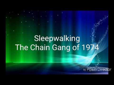Chain Gang Of 1974 - Sleepwalking (With Lyrics)