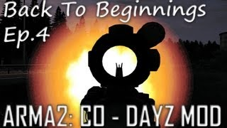 ArmA 2: DayZ Mod - Back To Beginnings Ep.4