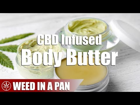 How To Make A Simple Cannabis CBD Infused Body Butter