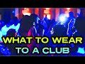 How to dress when going out to a club