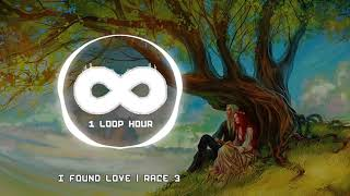 I Found Love - 1 HOUR LOOP - Race 3