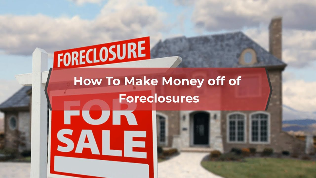 How To Make Money off of Foreclosures