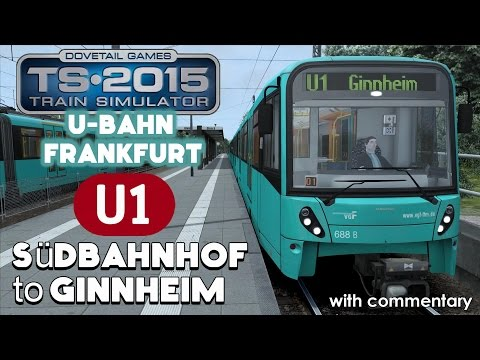 Train Simulator 2015 Lets Play | Frankfurt U-Bahn U1: Südbahnhof to Ginnheim