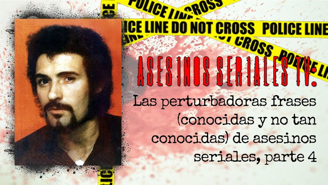 Perturbadoras Frases De Asesinos En Serie Parte 4 Asesinos Seriales Tv