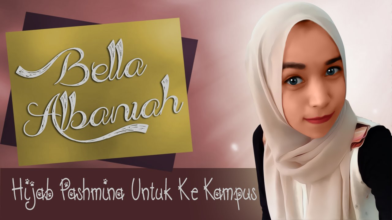 Tutorial Hijab Pashmina Untuk Ke Kampus 2016 By Bella Albaniah On
