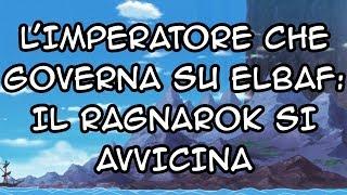 L'IMPERATORE CHE GOVERNA SU ELBAF: Il Ragnarok si Avvicina