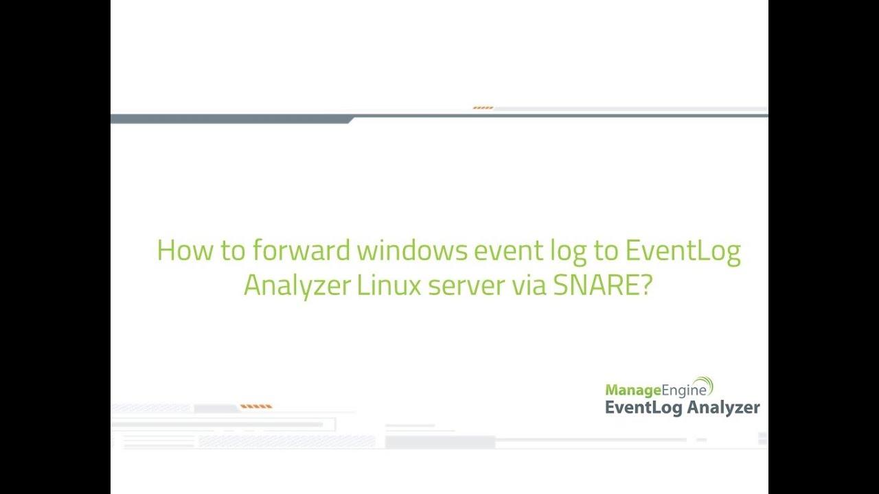 How to forward windows event log to EventLog Analyzer linux server via  SNARE tool?