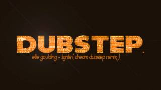 Ellie Goulding - Lights (Dream Dubstep Remix).