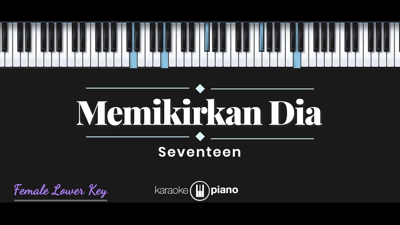 Memikirkan Dia - Seventeen (KARAOKE PIANO - FEMALE LOWER KEY)