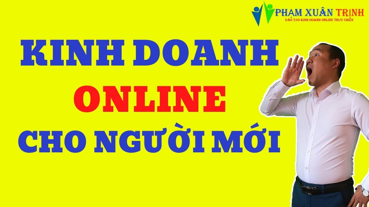 kinh doanh online cho những người chưa biết bắt đầu từ đâu cùng bác sĩ Phạm Xuân Trịnh