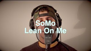 Repeat youtube video Bill Withers - Lean On Me (Rendition) by SoMo
