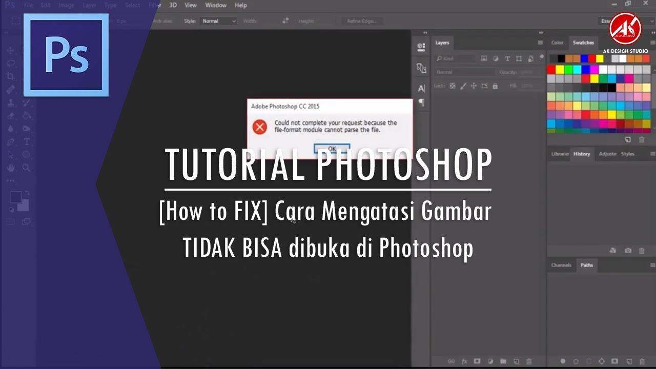 Tutorial Adobe Photoshop How To Fix Cara Mengatasi Gambar Tidak Bisa Dibuka Di Photoshop Youtube