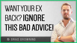 Want Your Ex Back? Ignore This Bad Advice!