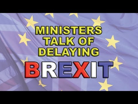 Ministers talk of delaying Brexit!
