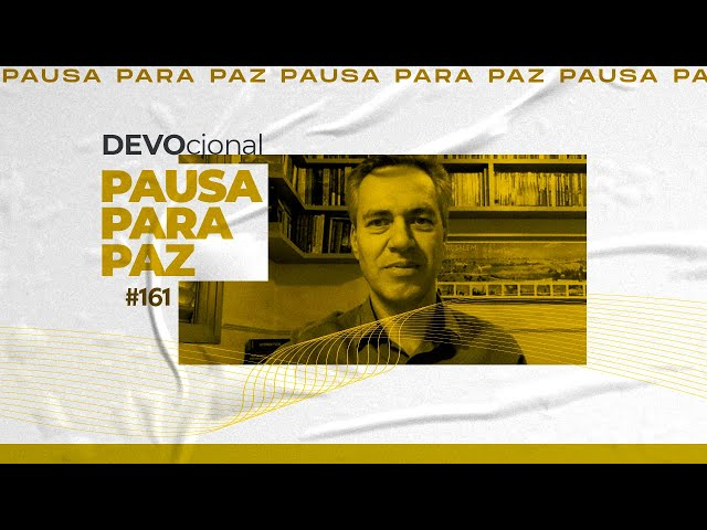 #pausaparapaz - devocional 161 //Valdir Oliveira