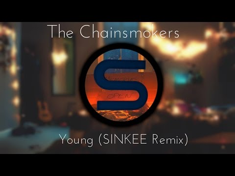The Chainsmokers - Young (SINKEE Remix)
