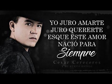 (LETRA) ¨JURO AMARTE¨ - Cesar Cereceres Y Su Nuevo Estilo (Lyric Video)