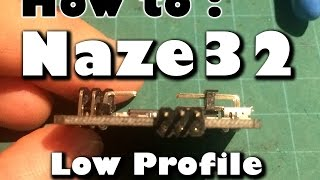 HOW TO: Solder a Naze32 Low Profile