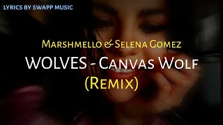 Selena Gomez, Marshmello - Wolves (Canvas Wolf Remix) lyric video by swapp music