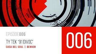 "006 | Ty Tek ""91 DIVOC"""