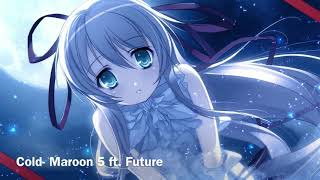 /Nightcore/ Cold - Maroon 5 ft. Future