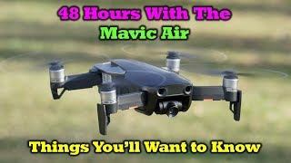 DJI Mavic Air - Things You'll Want To Know After 48 Hours of Flight
