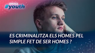 Es criminalitza els homes pel simple fet de ser homes? | OPINA YOUTH 30-04-21