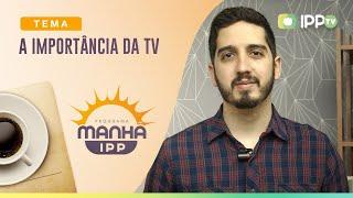 A importância da Tv | Manhã IPP | Sem. Marcos Melo | IPP TV