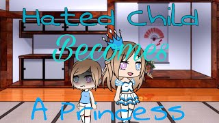 Hated Child Becomes A Princess |Gachaverse Mini Movie|