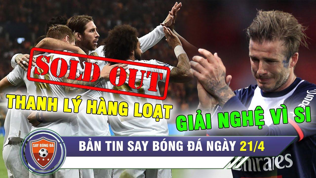 ĐIỂM TIN BÓNG ĐÁ 21/4 | Real Madrid thanh lọc đội hình CỰC MẠNH - Beckham giải nghệ vì Messi