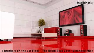 2 Brothers on the 1st Floor - The Drum Beat Goes (Extended Mix) [HD] [MagiicMusic]
