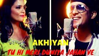 Akhiyan & Tu hi meri duniya Jahan ve (Sohnea) Mashup | Millind Gaba | Punjabi Love Mashup