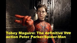 Tobey Maguire: The Definitive Live Action Peter Parker/Spider Man