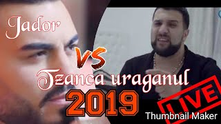 Jador si Tzanca Uraganul duel 2019