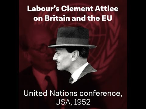 Labour leader Clement Attlee on the EU at a UN conference, 1952